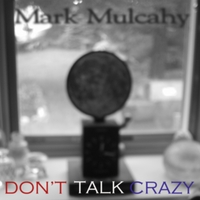 Mark Mulcahy | Don't Talk Crazy