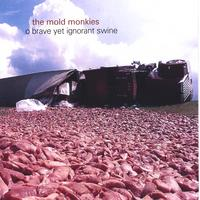 The Mold Monkies | O Brave Yet Ignorant Swine