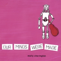 Molly Cherington | Our Minds Were Made