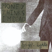 Money Thinks I'm Dead | Bright Lights
