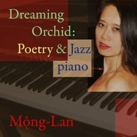 Mong-Lan | Dreaming Orchid: Poetry & Jazz Piano