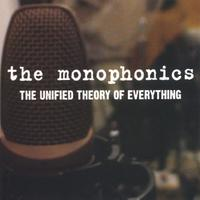 the monophonics | The Unified Theory Of Everything