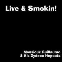 Monsieur Guillaume & His Zydeco Hepcats | Live & Smokin'!