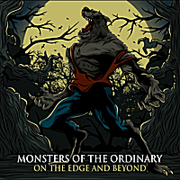Monsters of the Ordinary | On the Edge and Beyond