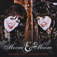 Moore & Moore | The More I Get, The More I Want