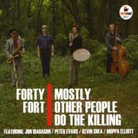 Mostly Other People Do the Killing | Forty Fort