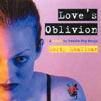 Morty Shallman | Love's Oblivion - A Novel in Twelve Pop Songs