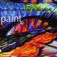 Mostly Other People Do the Killing | Paint