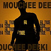 Mouchee Deeki: Fa True