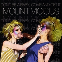 Mount Vicious | Don't Be a Baby, Come and Get It