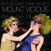 MOUNT VICIOUS: Don't Be a Baby, Come and Get It