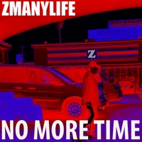 Z Many Life | No More Time