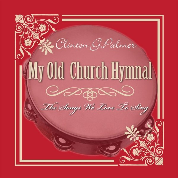 Clinton G  Palmer | My Old Church Hymnal | CD Baby Music Store