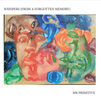 Mr Primitive | Whispers from a Forgotten Memory