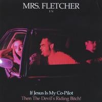 Mrs Fletcher | If Jesus is My Co-Pilot The Devil's Riding Bitch!