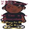 "MR.TAC A.K.A. ""CHOCOLATE"": A Day In Da Life ExPerience The Album"