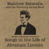 Matthew Sabatella and the Rambling String Band | Songs in the Life of Abraham Lincoln (Ballad of America Vol. 3)