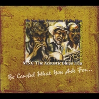 MSG the Acoustic Blues Trio | Be Careful What You Ask for...
