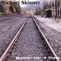 Michael Skinner | Waitin' For A Train