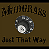 Mudgrass: Just That Way