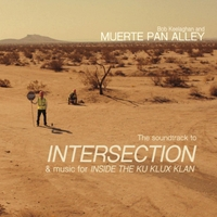 Bob Keelaghan & Muerte Pan Alley | The Soundtrack to Intersection & Music for Inside the Ku Klux Klan