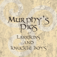 Murphy's Pigs | Larrikins and Knuckle Boys
