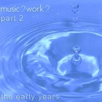 music2work2 | music2work2 the early years part 2