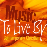 Various Artists | Music To Live By: Contemporary Christian