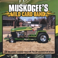 Muskogee's Wild Card Band | The Oklahoma Garden Tractor Puller Association Blues