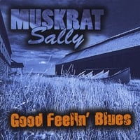Muskrat Sally | Good Feelin' Blues
