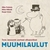 MUUMIT: Tove Janssonin parhaat alkuper�iset Muumilaulut, Muumi, Muumilaakson lauluja