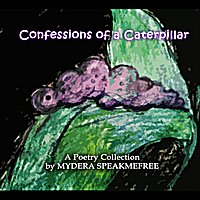 Mydera Speakmefree: Confessions of a Caterpillar