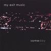 MY EXIT MUSIC: Someday Zero