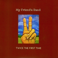 My Friend's Band | Twice the First Time