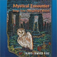 Travis Edward Pike | Mystical Encounter (Songs from Changeling's Return)