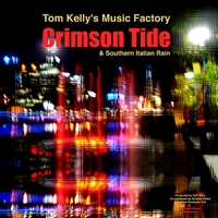 Tom Kelly's Music Factory | Crimson Tide & Southern Italian Rain EP