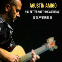 Agustín Amigó | You Better Not Think About Me