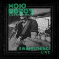 Mojo Bozo's Electric Circus | Swamp Thing! (Live)