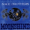 NACE BROTHERS: Moonshine