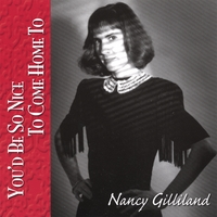 Nancy Gilliland | You'd Be So Nice To Come Home To