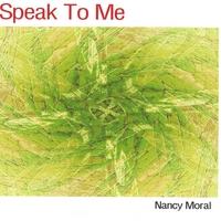 NANCY MORAL: Speak to Me