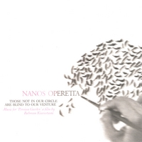 Nanos Operetta | Those Not In Our Circle Are Blind To Our Venture