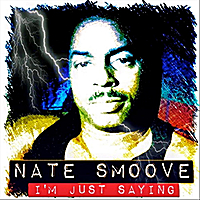 Nate Smoove | I'm Just Saying