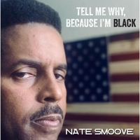 Nate Smoove | Tell Me Why, Because I'm Black
