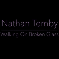 Nathan Temby | Walking on Broken Glass