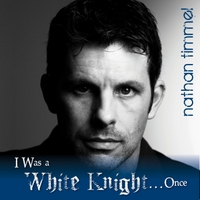 Nathan Timmel | I Was a White Knight... Once