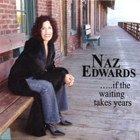 Naz Edwards | .... If The Waiting Takes Years