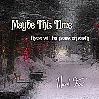 Neal Fox | Maybe This Time (There Will Be Peace On Earth)