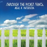 Neal K Paterson | Through the Picket Fence
