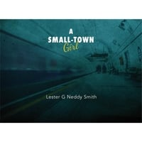 Lester G Neddy Smith | A Small-Town Girl